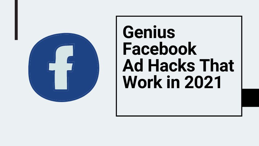 Genius Facebook Ad Hacks That Work in 2021